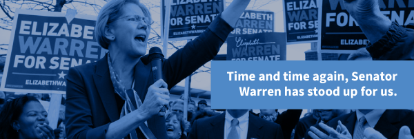 Time and again, Senator Warren has stood up for us.