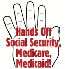 Hands off Social Security, Medicare, and Medicaid.